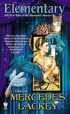 Elementary - All-New Tales of the Elemental Masters by Mercedes Lackey