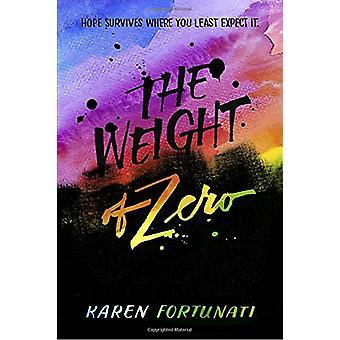 The Weight Of Zero by Karen Fortunati - 9781101938928 Book