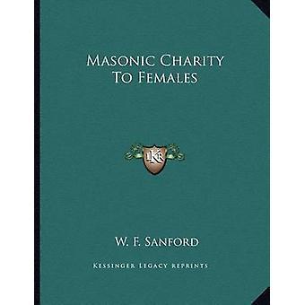 Masonic Charity to Females by W F Sanford - 9781163053874 Book