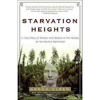 Starvation Heights - A True Story of Murder and Malice in the Woods of