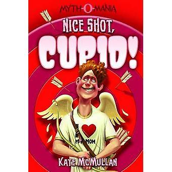 Nice Shot - Cupid! by Kate McMullan - 9781434234353 Book