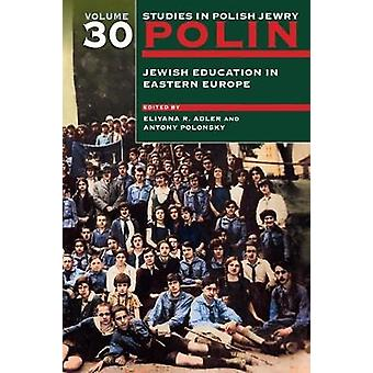 Polin Studies in Polish Jewry Volume 30 - Jewish Education in Eastern