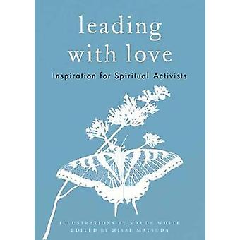 Leading with Love - Inspiration for Spiritual Activists by Leading wit