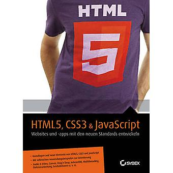 HTML5 - CSS3 & JavaScript - Websites und Apps mit den Neuen Standards