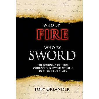 Who by Fire Who by Sword - The Journals of Four Courageous Jewish Wome