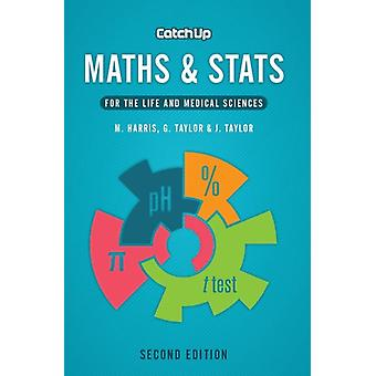 Catch Up Maths & Stats second edition: for the life and medical sciences (Paperback) by Harris Michael Taylor Gordon Taylor Jacquelyn