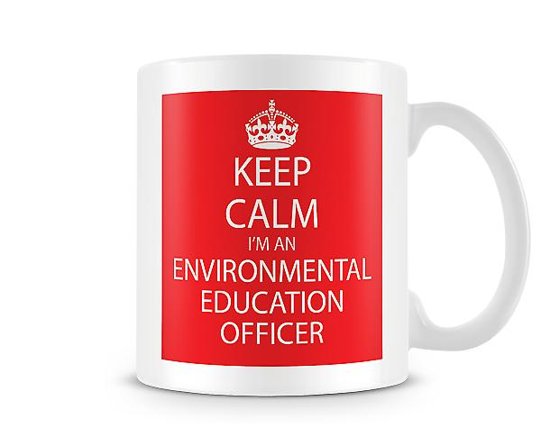Keep Calm Im An Enviromental Education Officer Printed Mug Printed Mug