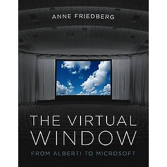 The Virtual Window - From Alberti to Microsoft by Anne Friedberg - 978