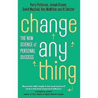 Change Anything - The New Science of Personal Success by Kerry Patters