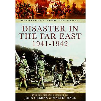 Disaster in the Far East 1941-1942 by John Grehan - Martin Mace - 978