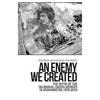 An Enemy We Created - The Myth of the Taliban / Al-Qaeda Merger in Afg