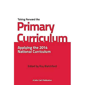 Taking Forward the Primary Curriculum - Preparing for the 2014 Nationa