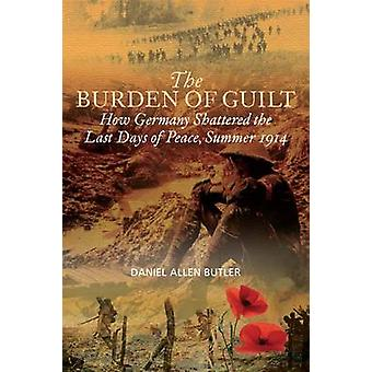 The Burden of Guilt - How Germany Shattered the Last Days of Peace - S
