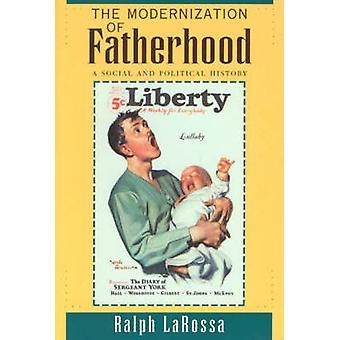 The Modernization of Fatherhood - A Social and Political History by Ra