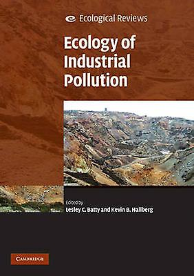 Ecology of Industrial Pollution by Lesley C. Batty - Kevin B. Hallber