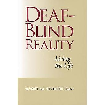 Deaf-blind Reality - Living the Life by Scott M. Stoffel - 97815636853