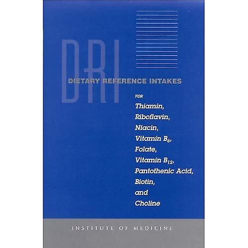 Dietary Reference Intakes for Thiamin, Riboflavin, Niacin, Vitamin B6, Folate, Vitamin B12, Pantothenic Acid, Biotin, and Choline  Report of the ... on Upper Reference Levels of Nutrients