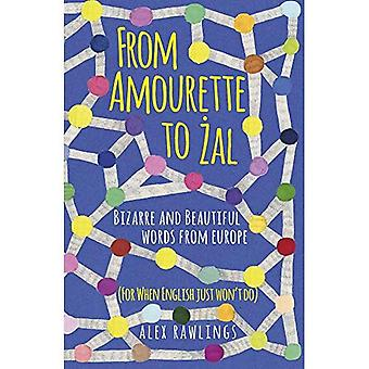 From Amourette to Zal: Bizarre and Beautiful Words � from Europe: (For When English Just Won't Do)