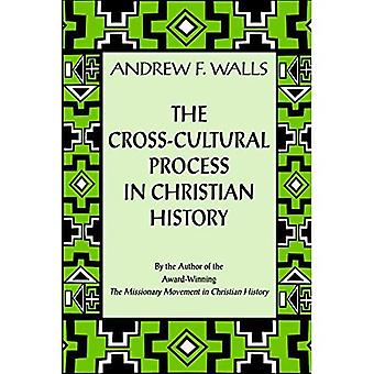 The Cross-cultural Process in Christian History: Studies in the Transmission and  Reception of Faith: Studies in the Transmission and Reception of Faith