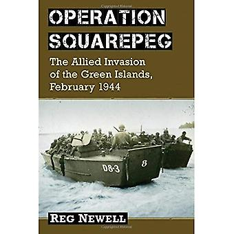 Operation Squarepeg: The Allied Invasion of the Green Islands, February 1944