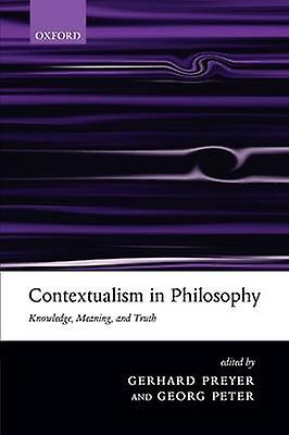 Contextualism in Philosophy Knowledge Meaning and Truth by Preyer & Gerhard