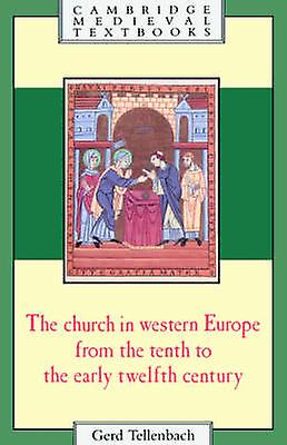 The Church in Western Europe from the Tenth to the Early Twelfth Century by Tellenbach & Gerd