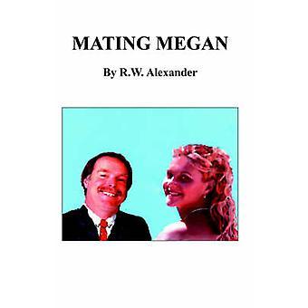 Mating Megan by Alexander & R. W.