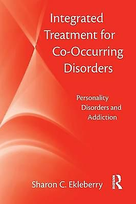 Integrated Treatment for CoOccurring Disorders Personality Disorders and Addiction by Ekleberry & Sharon