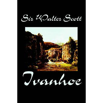Ivanhoe by Sir Walter Scott Fiction Classics by Scott & Sir Walter