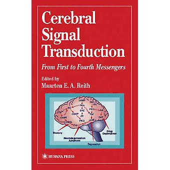 Cerebral Signal Transduction  From First to Fourth Messengers by Reith & Maarten