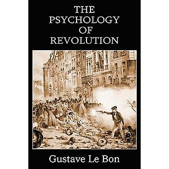 The Psychology of Revolution by Le Bon & Gustave