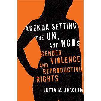 Agenda Setting the UN and NGOs Gender Violence and Reproductive Rights by Joachim & Jutta M