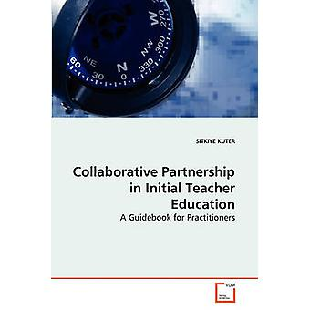 Collaborative Partnership in Initial Teacher Education by KUTER SITKIYE