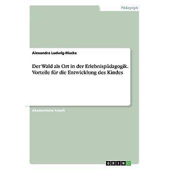 Der Wald ALS Ort in Der Erlebnispadagogik. Vorteile Fur Die Entwicklung Des Kindes by LudwigMacke & Alexandra