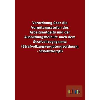 FMStFV Ber sterben Vergtungsstufen des Arbeitsentgelts Und der Ausbildungsbeihilfe Nach Dem Strafvollzugsgesetz Strafvollzugsvergtungsordnung StVollzVergO von Ohne Autor
