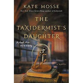 The Taxidermist's Daughter by Kate Mosse - 9780062402158 Book