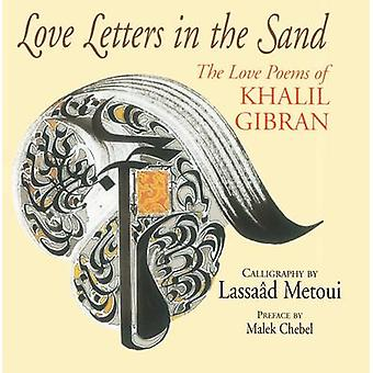 Love Letters in the Sand - The Love Poems of Khalil Gibran by Khalil G