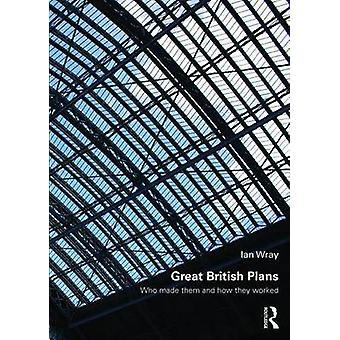 Great British Plans - Who Made Them and How They Worked by Ian Wray -
