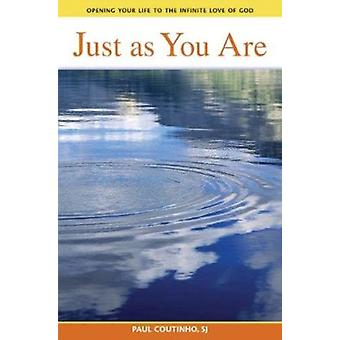 Just as You Are - Opening Your Life to the Infinite Love of God by Pau