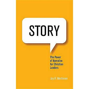 Story - The Power of Narrative for Christian Leaders by Jay Martinson