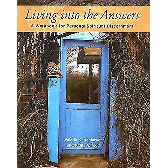 Living Into the Answers - A Workbook for Personal Spiritual Discernmen