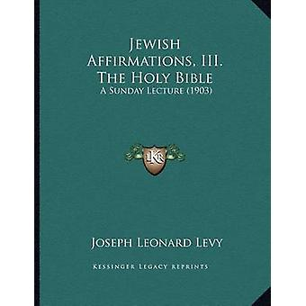 Jewish Affirmations - III. the Holy Bible - A Sunday Lecture (1903) by