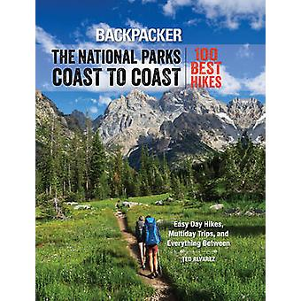 Backpacker the National Parks Coast to Coast - 100 Best Hikes by Backp