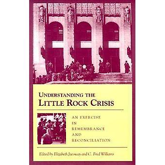 Understanding the Little Rock Crisis - An Exercise in Remembrance and