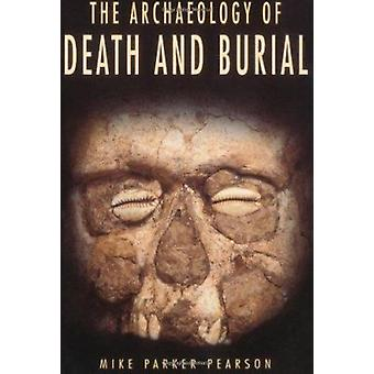 The Archaeology of Death and Burial by Mike Parker Pearson - 97815854