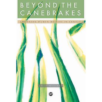 Beyond the Canebreaks - West Indian Women Writers in Canada by Emily A