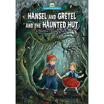 Hansel and Gretel and the Haunted Hut by Wiley Blevins - Steve Cox -