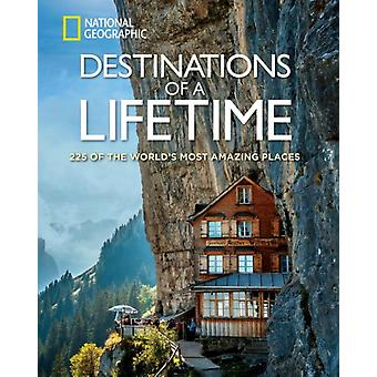 Destinations of a Lifetime: 225 of the World's Most Amazing Places (National Geographic) (Hardcover) by National Geographic