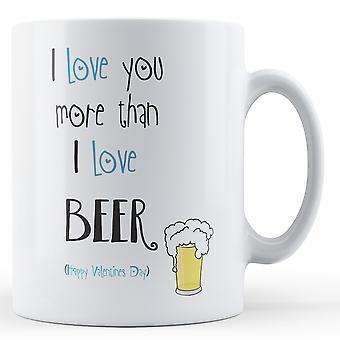 Dekorative schreiben, ich liebe dich mehr als Bier Valentinstag Becher gedruckt