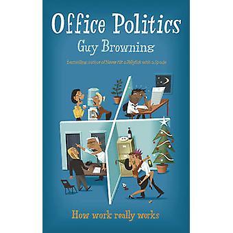 Büro-Politik - wie arbeiten funktioniert wirklich von Guy Browning - 978009195838